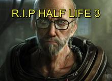 Half Life 3 chẳng xứng đáng để chờ đợi, bởi nó sẽ không hay như chúng ta tưởng