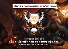Bật mí hệ thống giải 360mobi Championship với hàng tỷ đồng tiền thưởng