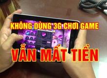 Không chơi game bằng 3G nhưng hàng tháng vẫn bị trừ tiền điện thoại? Đây là cách kiểm tra
