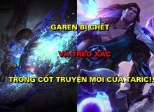 Garen bị chết và treo thi thể trong cốt truyện mới của Taric, Riot đang muốn làm gì?