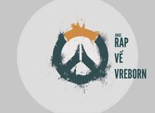 Lắng nghe bài rap về VReborn - đội tuyển Overwatch mạnh nhất Việt Nam