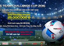 PES Team Challenge Cup 2016 - Giải đấu khủng với tổng giải thưởng lên tới 25 triệu VNĐ sắp khởi tranh