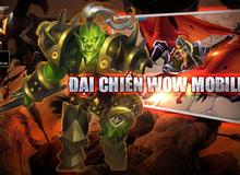 Đánh giá WoW Mobile, truyền nhân đích thực của huyền thoại WarCraft