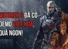 The Witcher 3 tung bản Việt hóa trong âm thầm, đã có thể chơi demo được rồi!