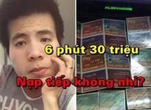 Choáng với 6 phút nạp 30 triệu đồng của thanh niên chơi game gì tại Việt Nam cũng top 1