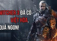 The Witcher 3 Việt Hóa thành công ngoài dự kiến, cộng đồng game thủ hết lời khen ngợi