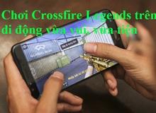 Trailer Game: Mùa hè bạn sợ nhất mất điện, đừng lo đã có... Crossfire Legends