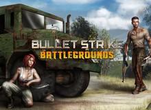 Tặng 500 tài khoản thử nghiệm game hot Bullet Strike: Battlegrounds