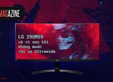 LG 29UM59 và vì sao tôi không muốn rời xa Ultrawide
