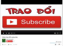 """Trẻ trâu làm hẳn clip """"trao đổi subscribe"""" công khai, đây là nguyên nhân Youtube Việt Nam ít kênh gaming chất lượng"""