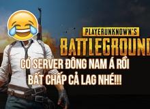 Playerunknown's Battlegrounds bất ngờ công bố sắp có server Đông Nam Á, cơn ác mộng ping cao của gamer Việt sắp qua rồi!