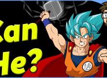 Góc thắc mắc: Theo bạn Son Goku liệu có nhấc được búa thần Mjolnir không?