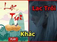 Đau bụng với tựa game Việt tên Lạc Trôi, đúng với suy nghĩ của cư dân mạng