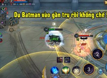 Liên Quân Mobile: Những phương pháp nhằm hạn chế tối đa sức mạnh của Batman
