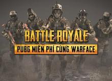 Game thủ đã có thể trải nghiệm PUBG miễn phí cùng Warface Việt Nam