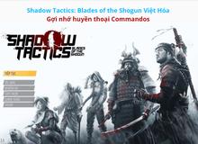 Blades of the Shogun: Hậu duệ tuyệt vời của Commandos đã có bản Việt hóa