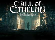 """Call of Cthulhu - Bom tấn game kinh dị """"không thể không chơi"""" trong mùa Halloween"""