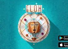 Game 'xếp hình' kiểu mới ELOH: Thực sự đáng đồng tiền bát gạo