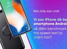 Nhìn thấu bản chất: Vì sao iPhone đè bẹp smartphone Android về điểm benchmark mà speed test lại chậm hơn?