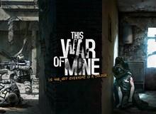 [Siêu khuyến mại] This War of Mine: Tuyệt tác game sinh tồn có một không hai
