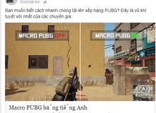 Giật mình khi tool macro bắn súng không giật trong PUBG được quảng cáo tràn lan trên cả Facebook