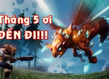 Những tựa game online khủng sẽ khiến game thủ muốn tháng 5 đến ngay lập tức!