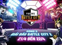 YUGIH5 Battle City mùa 2 bước vào loạt trận cuối cùng