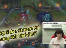 """Riot đã Stream cho game thủ thi đấu chuyên nghiệp, cơ hội để Fan xem Faker """"Stream"""" tại MSI hoặc Chung Kết Thế Giới"""