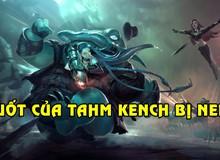 LMHT: Vì quá đáng ghét, Riot quyết định nerf khả năng cứu đồng đội của Tahm Kench
