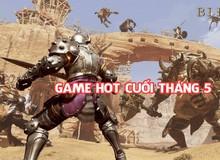 Những game online hot nhất cuối tháng 5 này, nhất định phải rình chơi ngay