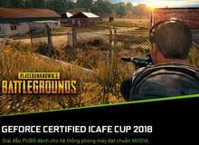 PUBG xuất hiện giải đấu GeForce Certified iCafe Cup 2018 với tổng giải thưởng 140 triệu VNĐ