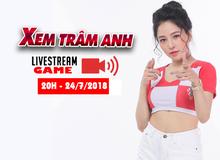 Dự đoán game Trâm Anh sẽ Live Stream tối nay lúc 20:00 trên fanpage GameK