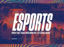 Sự trỗi dậy của eSports: môn thể thao hoàn toàn mới sinh ra từ công nghệ