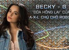 """Ngoài chú chó Robot """"đáng yêu"""", không thể bỏ qua Becky G, bóng hồng góp phần rất lớn trong thành công của A-X-L"""