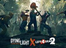 Sẽ như thế nào nếu Dying Light kết hợp với Left 4 Dead