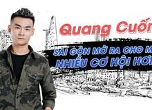 Quang Cuốn quyết định Nam tiến: 'Sài Gòn mở ra cho mình nhiều cơ hội hơn!'