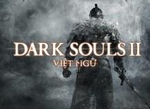 Sau vụ lùm xùm Dark Souls 3, GameTiengViet quay trở lại với một bản Việt Ngữ Dark Souls 2 vô cùng hoàn hảo