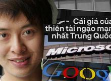 """Thiên tài ngạo mạn nhất Trung Quốc: Ba lần bỏ Đại học danh tiếng và bị Microsoft """"phong sát"""" toàn cầu vì thái độ sống tỷ lệ nghịch với tài năng"""