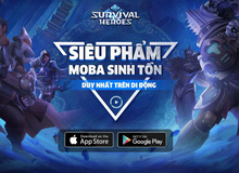 Survival Heroes – Game MOBA kết hợp Battle Royale sắp ra mắt game thủ Việt