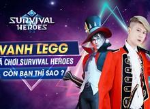 Vanh Leg cùng Độ Mixi đồng loạt tặng Giftcode, thách game thủ vào Survival Heroes giành Top 1