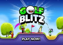 Nếu bạn cho rằng Golf là một bộ môn nhàm chán thì lầm to rồi nhé, hãy thử ngay Golf Blitz