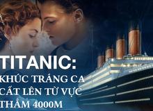 Tìm thấy xác tàu Titanic chìm sâu 4000m dưới đáy đại dương, nhà thám hiểm ám ảnh khôn nguôi