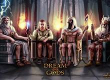 Game toàn 'thần thánh' đánh nhau Dream of Gods rục rịch mở cửa