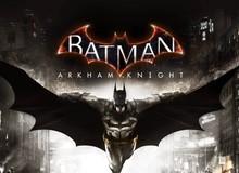 """Khuyến mại """"điên rồ"""" nhất năm 2019: Tặng miễn phí 100% cả bộ 6 game AAA Batman"""