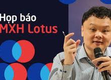 """MXH Lotus """"không cạnh tranh trực tiếp với Facebook vì người dùng lên Lotus là để đọc nội dung"""""""