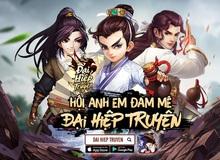 Đại Hiệp Truyện khuấy động làng game mobile sau 2 ngày ra mắt với các phần thưởng siêu giá trị