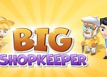 Thử làm ông chủ với trò chơi BIG SHOPKEEPER