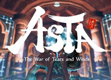 Asta: The War of Tears and Winds chiều chuộng game thủ level khủng