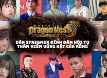 Dàn streamer hot hòn họt đổ bộ World of Dragon Nest khiến dân tình phát cuồng