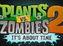 Plant vs Zombies 2 sẽ phát hành vào tháng 7